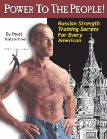 Power to the People! : Russian Strength Training Secrets for Every American, Paperback Book