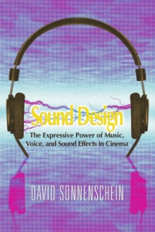 Sound Design : The Expressive Power of Music, Voice and Sound Effects in Cinema, Paperback Book