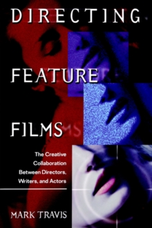 Directing Feature Films : The Creative Collaboration Between Directors, Writers, and Actors, Paperback Book
