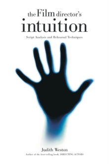 Film Director's Intuition : Script Analysis and Rehearsal Techniques, Paperback Book
