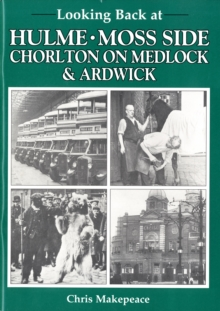 Looking Back at Hulme, Moss Side, Chorlton on Medlock and Ardwick, Paperback / softback Book