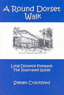 A Round Dorset Walk : Long Distance Footpath, the Illustrated Guide, Paperback Book