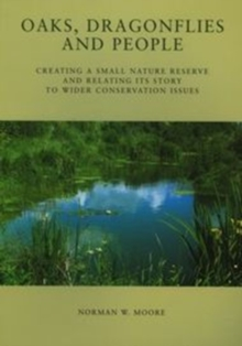 Oaks, Dragonflies and People - Creating a Small Nature Reserve and Relating its Story to Wider Conservation Issues, Paperback Book