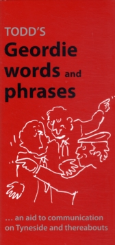 Todd's Geordie Words and Phrases : An Aid to Communication on Tyneside and Thereabouts, Paperback Book