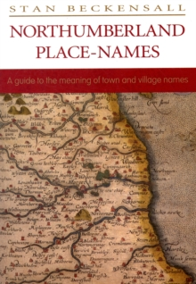 Northumberland Place Names : A Guide to the Meaning of Town and Village Names, Paperback Book