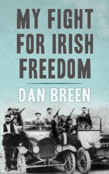 My Fight For Irish Freedom : Dan Breen's Autobiography, Paperback / softback Book