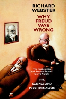 Why Freud Was Wrong : Sin, Science and Psychoanalysis, Paperback Book