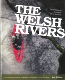 The Welsh Rivers : The Complete Guidebook to Canoeing and Kayaking the Rivers of Wales, Paperback Book