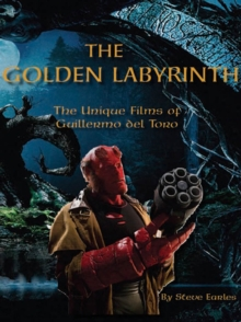 The Golden Labyrinth : The Unique Films of Guillermo Del Torro, Paperback Book