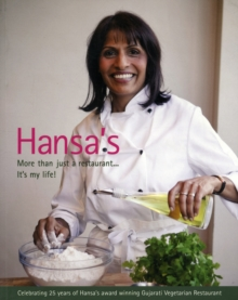 Hansa's - More Than Just a Restaurant... it's My Life! : Celebrating 25 Yrs of Hansa's Award Winning Gujarati Vegetarian Restaurant, Paperback Book