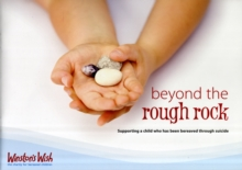Beyond the Rough Rock : Supporting a Child Who Has Been Bereaved Through Suicide, Paperback Book