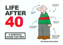 Life After 40 : A Survival Guide for Men, Paperback Book