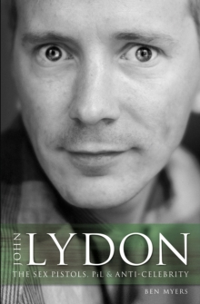 John Lydon : The Sex Pistols, Pil, and Anti-Celebrity, Paperback Book