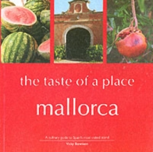Mallorca, the Taste of a Place : A Culinary Guide to a Beautiful Island, Paperback Book