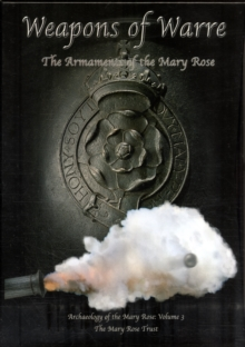 Weapons of Warre : The Ordnance of the Mary Rose, Hardback Book