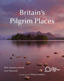 Britain's Pilgrim Places : The First Complete Guide to Every Spiritual Treasure, Paperback / softback Book