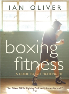 Boxing Fitness : A Guide to Get Fighting Fit, Paperback Book