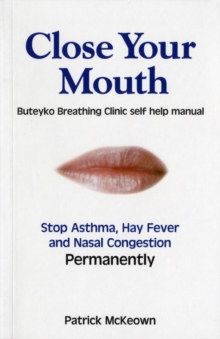 Close Your Mouth : Buteyko Clinic Handbook for Perfect Health, Paperback Book