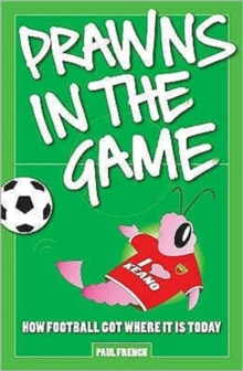 Prawns in the Game : How Football Got Where it is Today!, Paperback Book