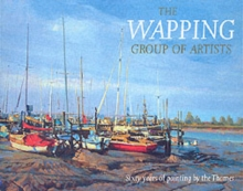 The Wapping Group of Artists : Sixty Years of Painting by the Thames, Hardback Book