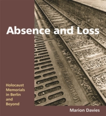 Absence and Loss : Holocaust Memorials in Berlin and Beyond