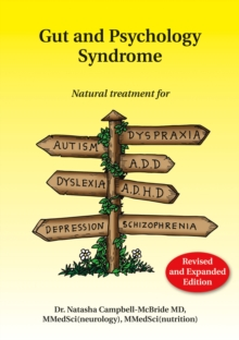 Gut and Psychology Syndrome : Natural Treatment for Autism, ADD/ADHD, Dyslexia, Dyspraxia, Depression, Schizophrenia, Paperback Book