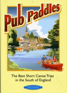 Pub Paddles - The Best Short Canoe Trips in the South of England, Paperback Book