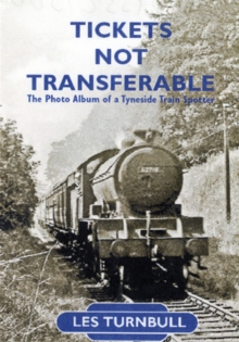 Tickets Not Transferable : The Photo Album of a Tyneside Trainspotter, Paperback Book