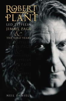 Robert Plant : Led Zeppelin, Jimmy Page and the Solo Years, Paperback Book