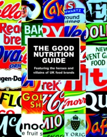 The Good Nutrition Guide : Featuring the Heroes and Villains of UK Food Brands, Paperback Book