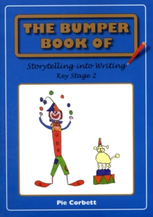 The Bumper Book of Storytelling into Writing : Key Stage 2