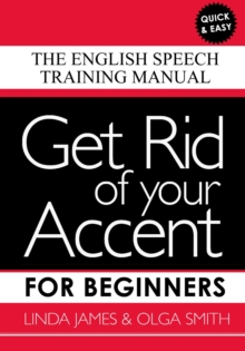 Get Rid of your Accent for Beginners : The English Speech Training Manual, Paperback / softback Book