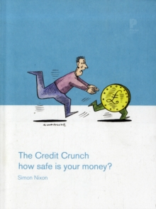The Credit Crunch : How Safe is Your Money?, Paperback Book
