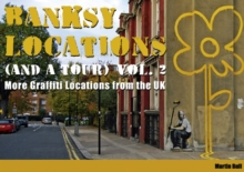 Banksy Locations (and a Tour) : More Graffiti Locations from the UK v. 2, Hardback Book