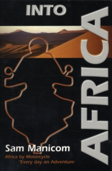 Into Africa : Africa by Motorcycle - Every Day an Adventure, Paperback Book