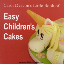 Carol Deacon's Little Book of Easy Children's Cakes, Paperback Book