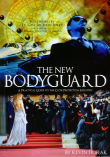 The New Bodyguard : A Practical Guide to the Close Protection Industry, Paperback Book