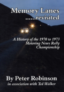 Memory Lanes ...Revisited : The History of the 1970-1973 Motoring News Rally Championship, Paperback Book