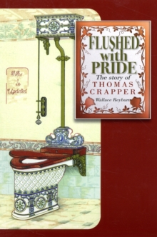 Flushed with Pride : The Story of Thomas Crapper, Paperback Book
