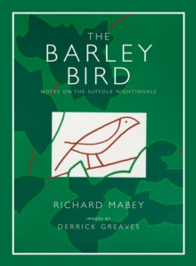 The Barley Bird : Notes on a Suffolk Nightingale, Hardback Book