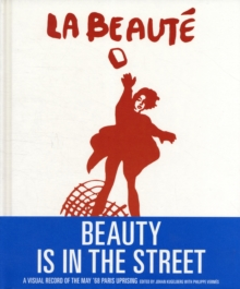 Beauty is in the Street : A Visual Record of the May '68 Paris Uprising, Hardback Book