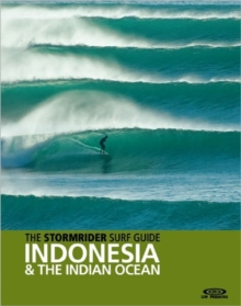 The Stormrider Surf Guide Indonesia & the Indian Ocean, Paperback Book