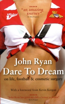 Dare to Dream : The Autobiography of John Ryan, Paperback Book
