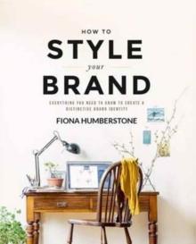 How to Style Your Brand : Everything You Need to Know to Create a Distinctive Brand Identity, Paperback / softback Book