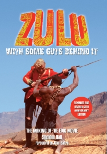 Zulu : With Some Guts Behind it the Making of the Epic Movie, Paperback Book