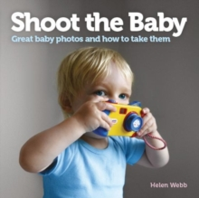 Shoot the Baby : Great baby photos and how to take them, Paperback / softback Book