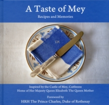 A Taste of Mey : Recipes and Memories Inspired by the Castle of Mey, Hardback Book