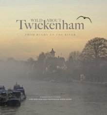 Wild About Twickenham : From Rugby to the River, Hardback Book