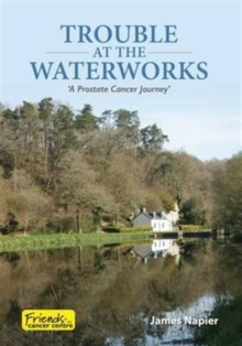 Trouble at the Waterworks : A Prostate Cancer Journey, Paperback / softback Book