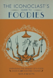 An Iconoclast's Guide to Foodies, Hardback Book